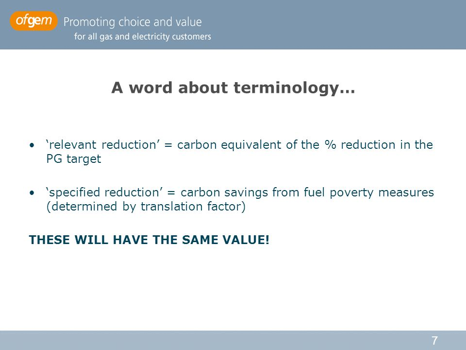 7 A word about terminology… 'relevant reduction' = carbon equivalent of the % reduction in the PG target 'specified reduction' = carbon savings from fuel poverty measures (determined by translation factor) THESE WILL HAVE THE SAME VALUE!