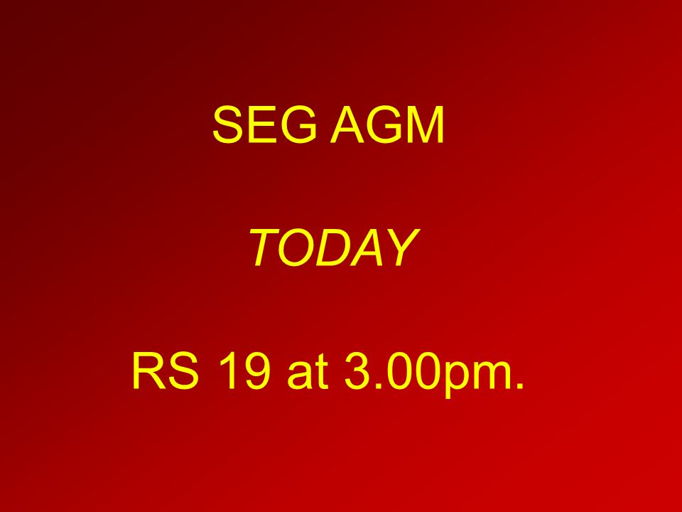 SEG AGM TODAY RS 19 at 3.00pm.