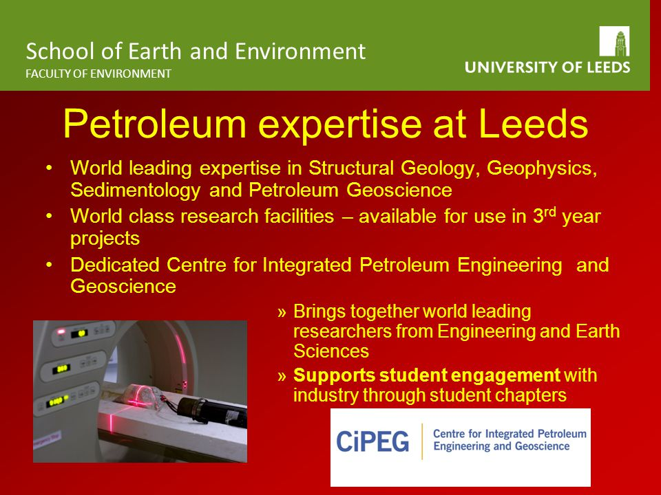 School of Earth and Environment FACULTY OF ENVIRONMENT Petroleum expertise at Leeds World leading expertise in Structural Geology, Geophysics, Sedimen