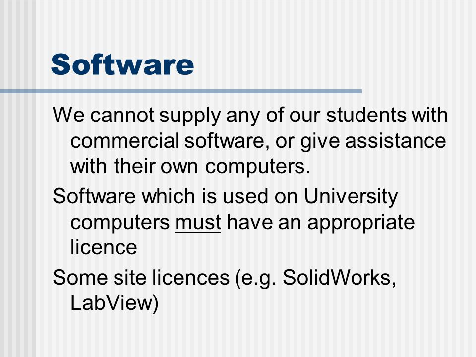 Software We cannot supply any of our students with commercial software, or give assistance with their own computers. Software which is used on Univers