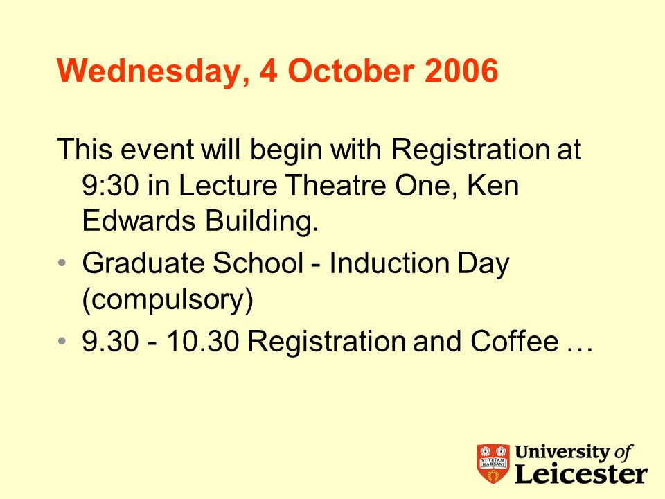 Wednesday, 4 October 2006 This event will begin with Registration at 9:30 in Lecture Theatre One, Ken Edwards Building.