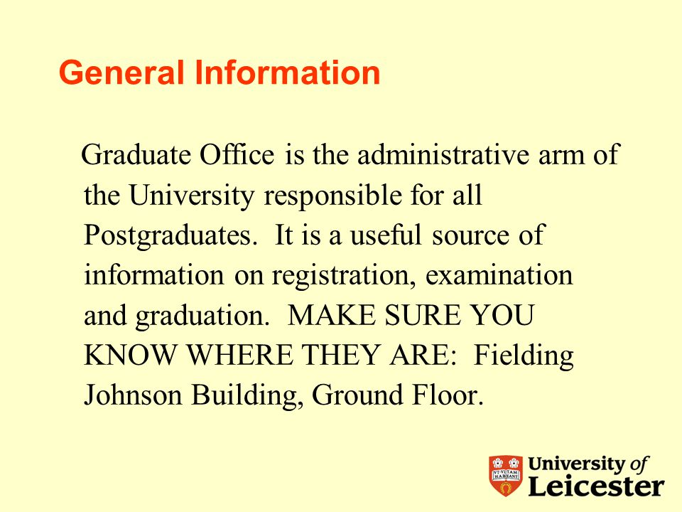 General Information Graduate Office is the administrative arm of the University responsible for all Postgraduates.