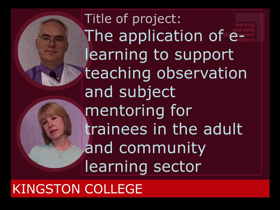 KINGSTON COLLEGE Title of project: The application of e- learning to support teaching observation and subject mentoring for trainees in the adult and community learning sector