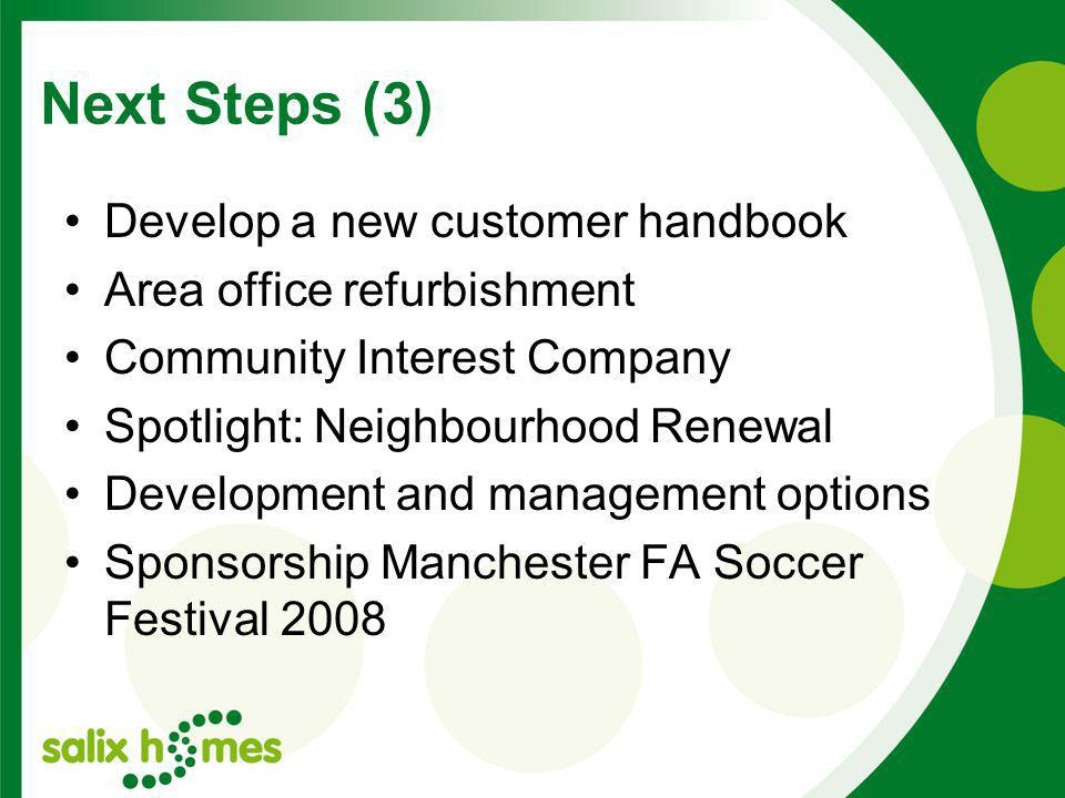 Develop a new customer handbook Area office refurbishment Community Interest Company Spotlight: Neighbourhood Renewal Development and management options Sponsorship Manchester FA Soccer Festival 2008 Next Steps (3)