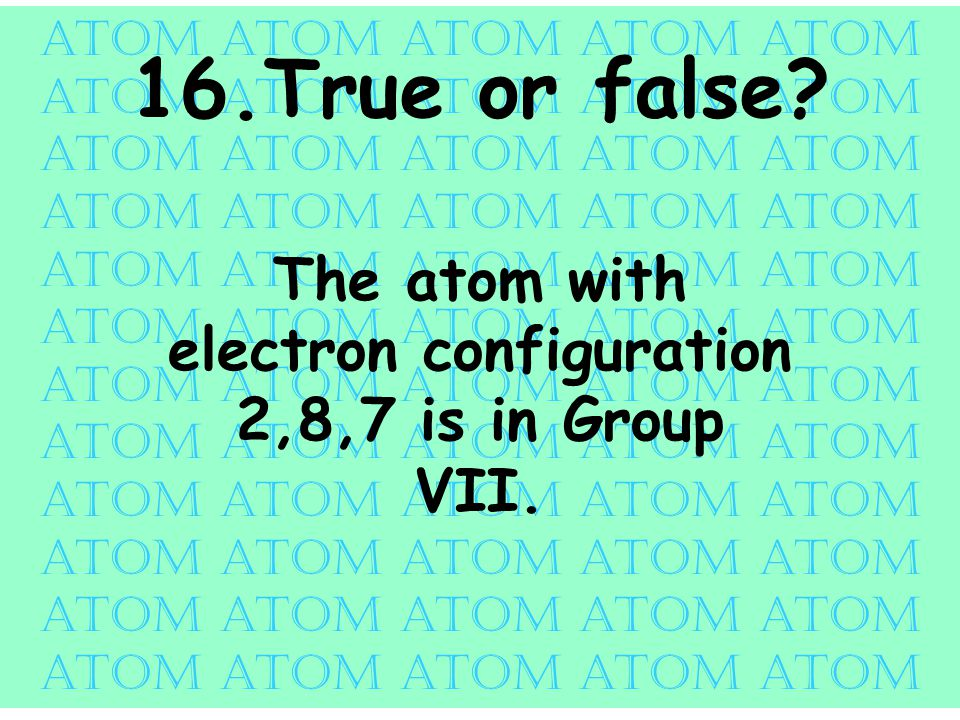 atom atom atom atom atom 16.True or false.