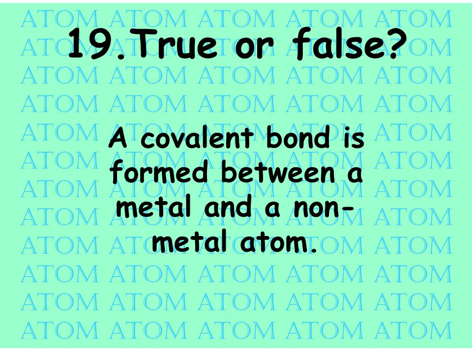atom atom atom atom atom 19.True or false.