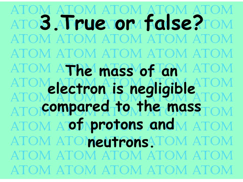 atom atom atom atom atom 3.True or false.