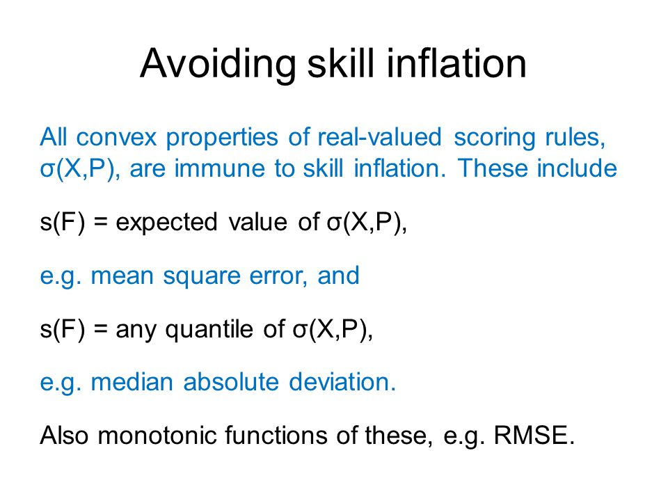 Avoiding skill inflation All convex properties of real-valued scoring rules, σ(X,P), are immune to skill inflation.