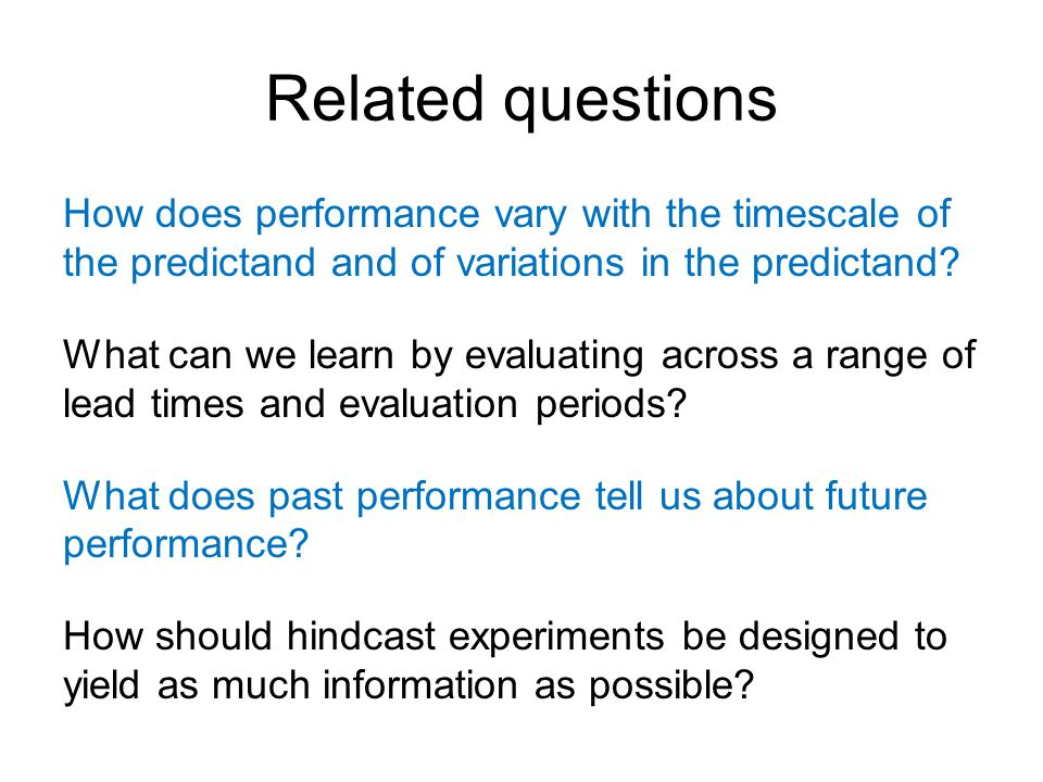 Related questions How does performance vary with the timescale of the predictand and of variations in the predictand.