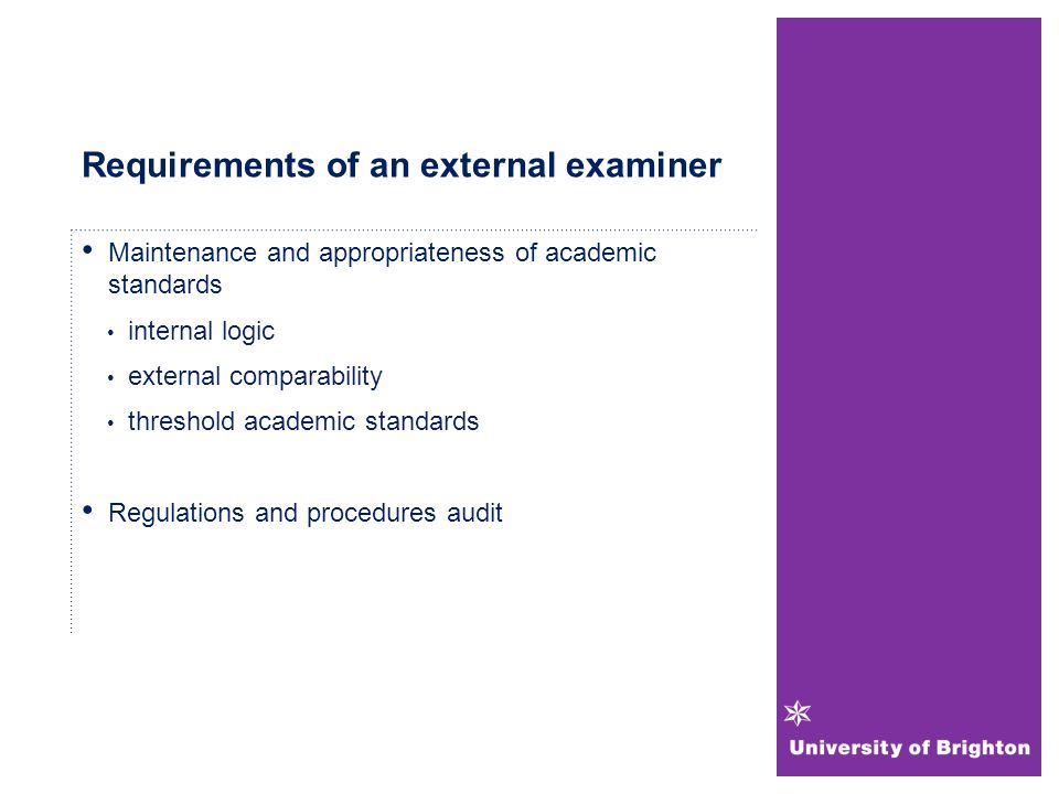 Requirements of an external examiner Maintenance and appropriateness of academic standards internal logic external comparability threshold academic standards Regulations and procedures audit