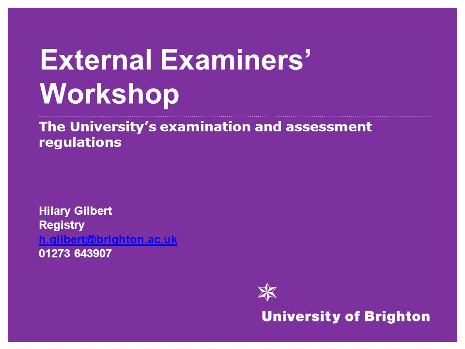 External Examiners' Workshop The University's examination and assessment regulations Hilary Gilbert Registry