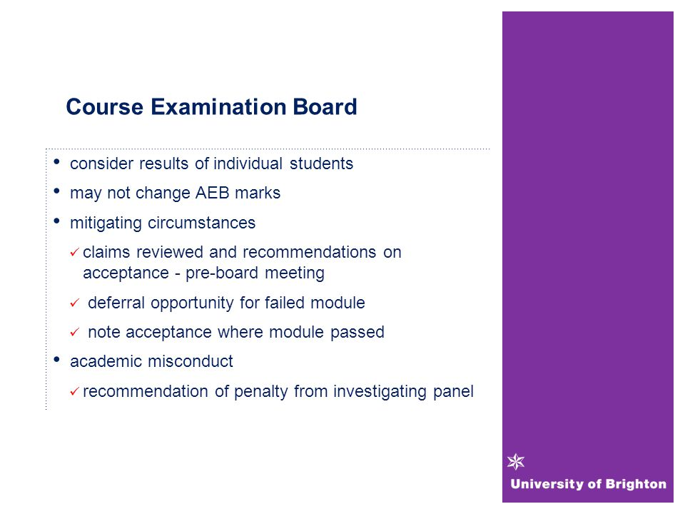 Course Examination Board consider results of individual students may not change AEB marks mitigating circumstances claims reviewed and recommendations on acceptance - pre-board meeting deferral opportunity for failed module note acceptance where module passed academic misconduct recommendation of penalty from investigating panel