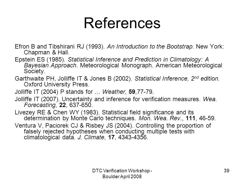 DTC Verification Workshop - Boulder April 2008 39 References Efron B and Tibshirani RJ (1993).