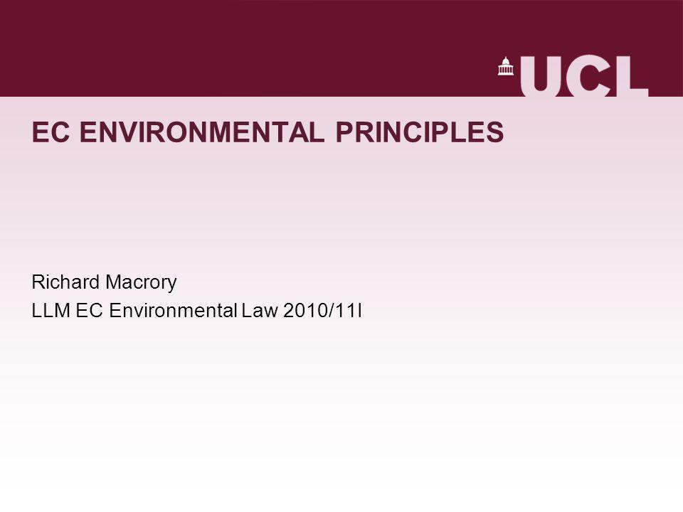 EC ENVIRONMENTAL PRINCIPLES Richard Macrory LLM EC Environmental Law 2010/11I