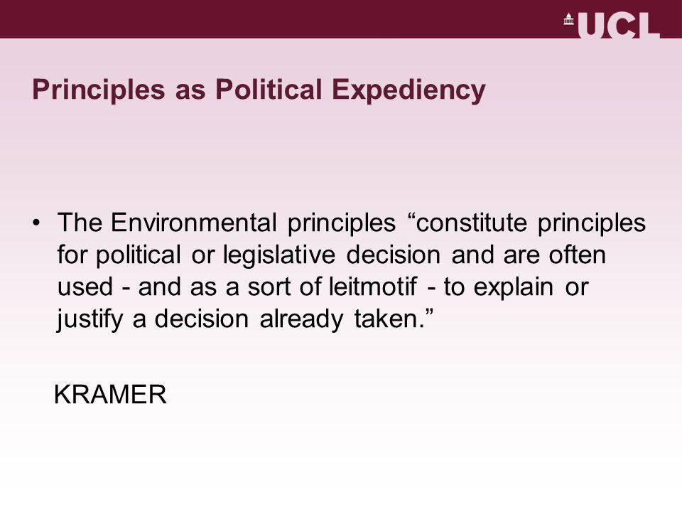 Principles as Political Expediency The Environmental principles constitute principles for political or legislative decision and are often used - and as a sort of leitmotif - to explain or justify a decision already taken. KRAMER