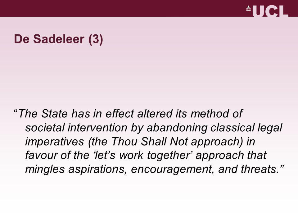 De Sadeleer (3) The State has in effect altered its method of societal intervention by abandoning classical legal imperatives (the Thou Shall Not approach) in favour of the 'let's work together' approach that mingles aspirations, encouragement, and threats.