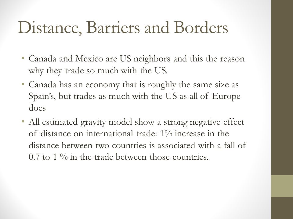 Distance, Barriers and Borders Canada and Mexico are US neighbors and this the reason why they trade so much with the US. Canada has an economy that i