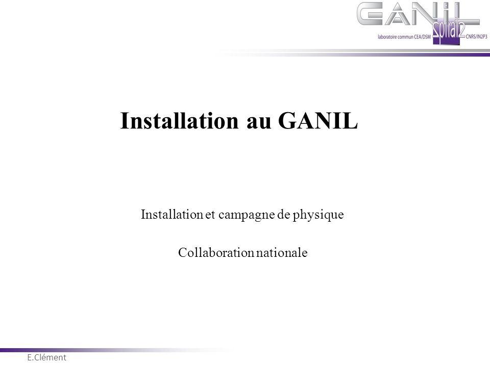 E.Clément Novembre 2011 Installation au GANIL Installation et campagne de physique Collaboration nationale