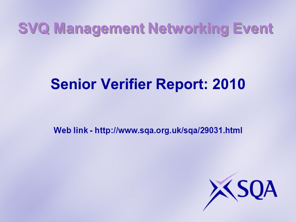 SVQ Management Networking Event Senior Verifier Report: 2010 Web link - http://www.sqa.org.uk/sqa/29031.html