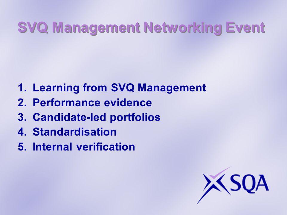 SVQ Management Networking Event 1. Learning from SVQ Management 2. Performance evidence 3. Candidate-led portfolios 4. Standardisation 5. Internal ver