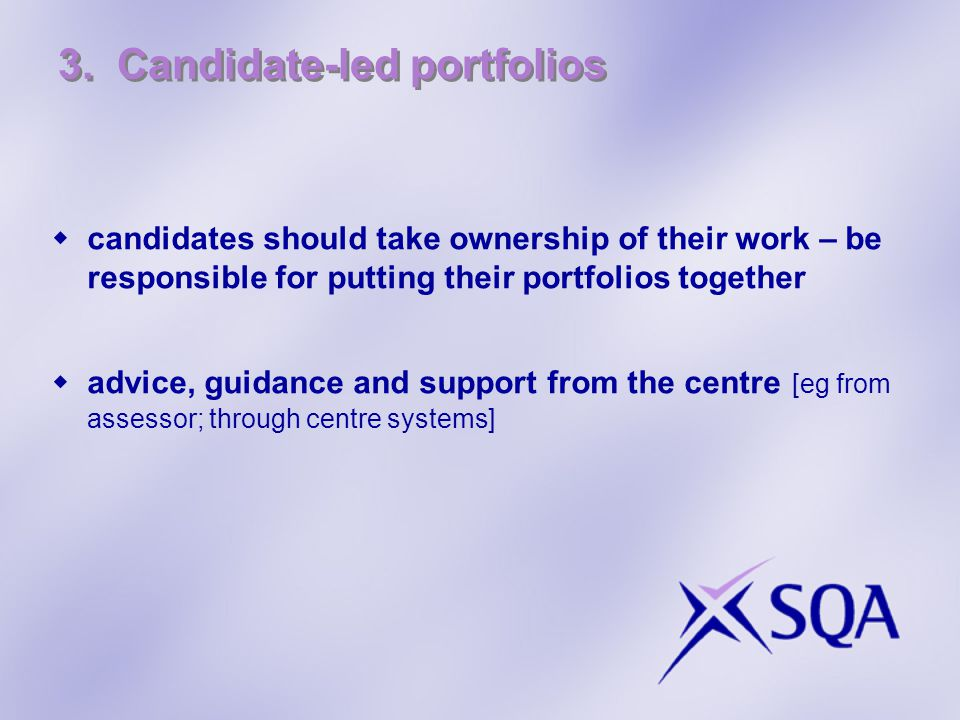 3. Candidate-led portfolios  candidates should take ownership of their work – be responsible for putting their portfolios together  advice, guidance