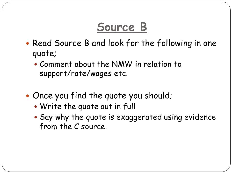 Source B Read Source B and look for the following in one quote; Comment about the NMW in relation to support/rate/wages etc. Once you find the quote y
