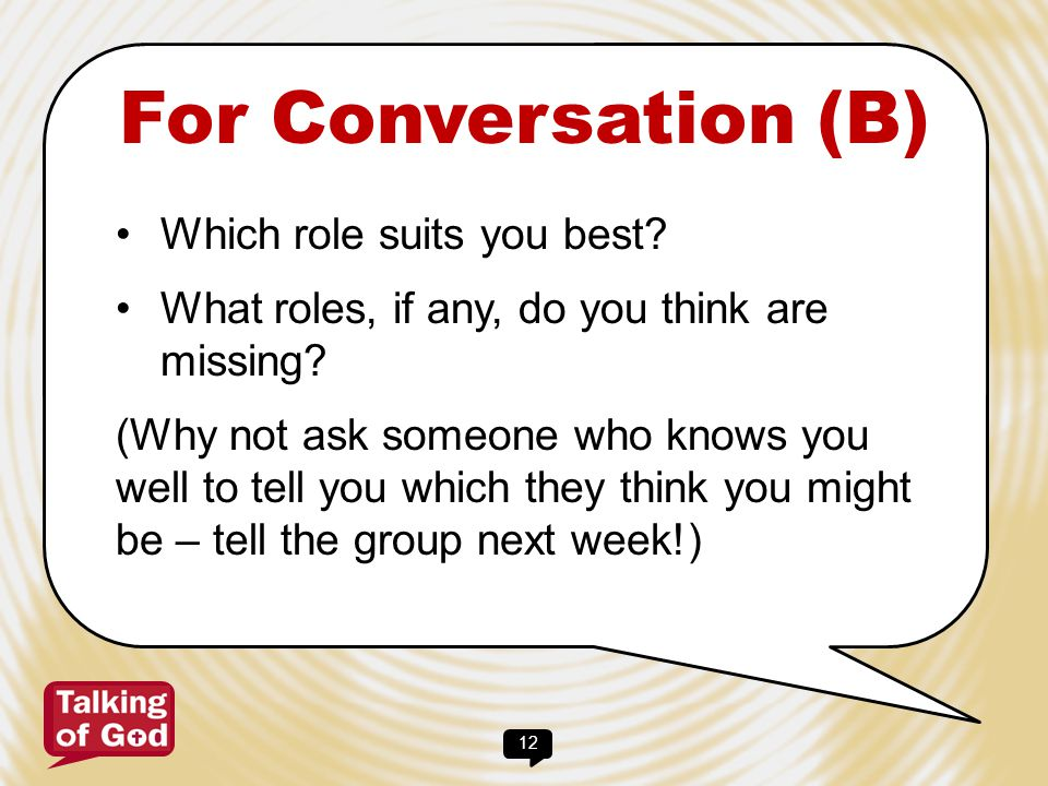 12 For Conversation (B) Which role suits you best? What roles, if any, do you think are missing? (Why not ask someone who knows you well to tell you w