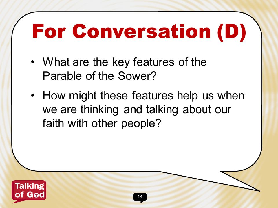 14 For Conversation (D) What are the key features of the Parable of the Sower? How might these features help us when we are thinking and talking about