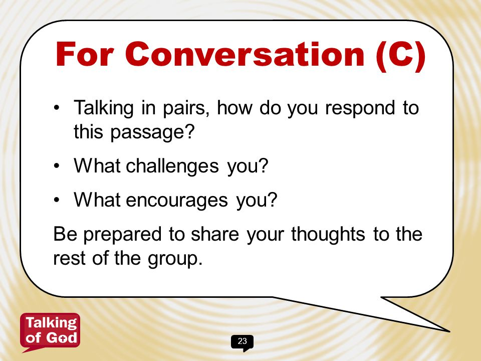 23 For Conversation (C) Talking in pairs, how do you respond to this passage? What challenges you? What encourages you? Be prepared to share your thou