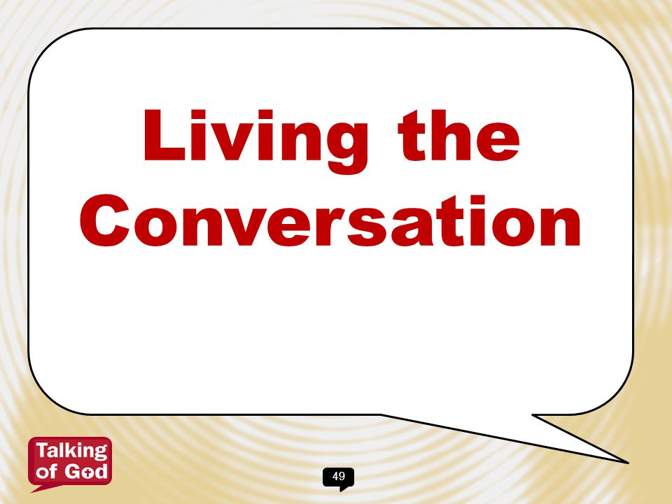 Living the Conversation 49