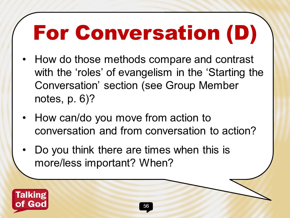 56 For Conversation (D) How do those methods compare and contrast with the 'roles' of evangelism in the 'Starting the Conversation' section (see Group