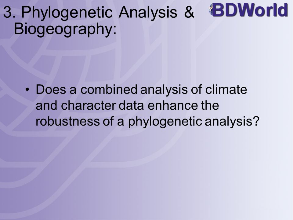 3. Phylogenetic Analysis & Biogeography: Does a combined analysis of climate and character data enhance the robustness of a phylogenetic analysis?
