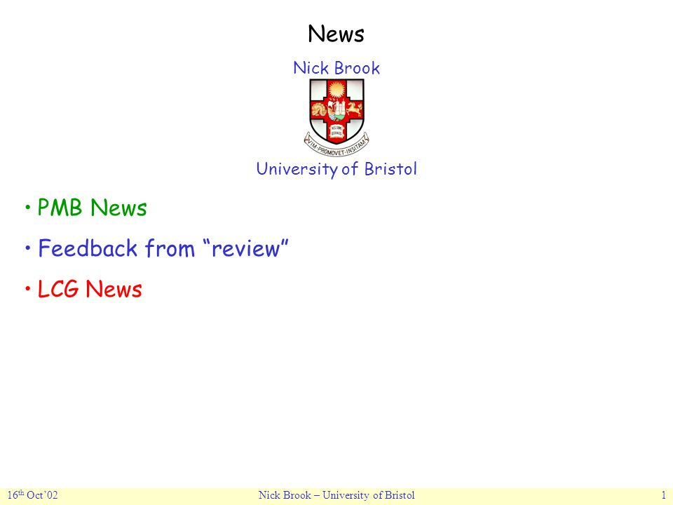 16 th Oct'02Nick Brook – University of Bristol1 News Nick Brook University of Bristol PMB News Feedback from review LCG News