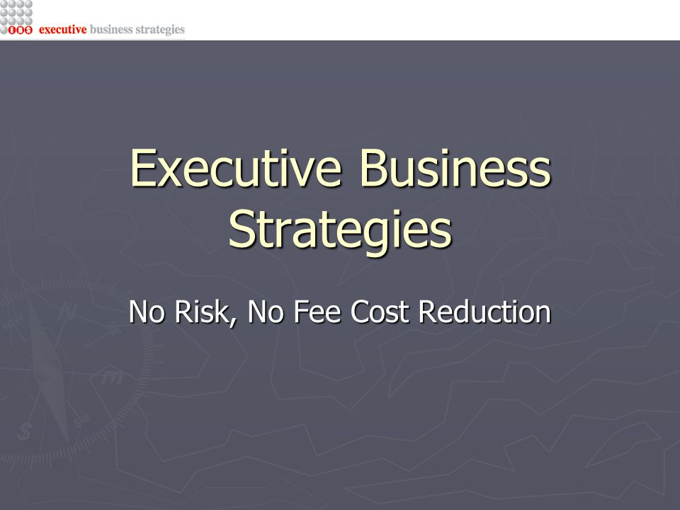 Executive Business Strategies No Risk, No Fee Cost Reduction