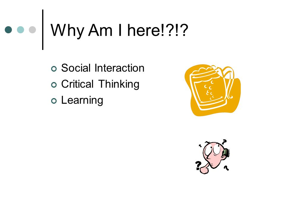 Why Am I here!?!? Social Interaction Critical Thinking Learning