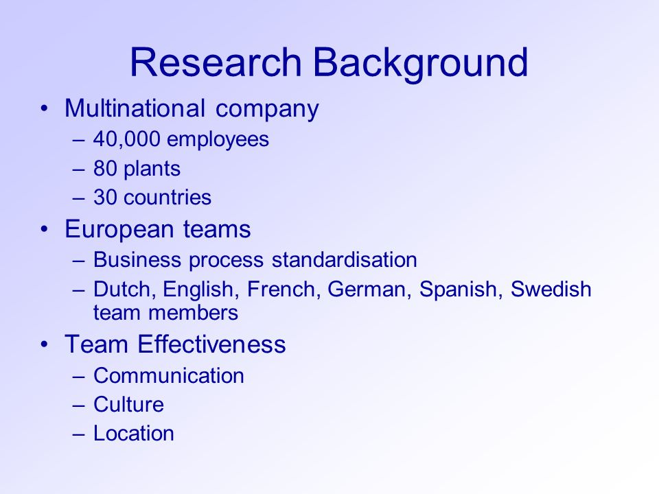 Research Background Multinational company –40,000 employees –80 plants –30 countries European teams –Business process standardisation –Dutch, English,