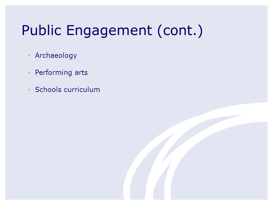 Public Engagement (cont.) Archaeology Performing arts Schools curriculum