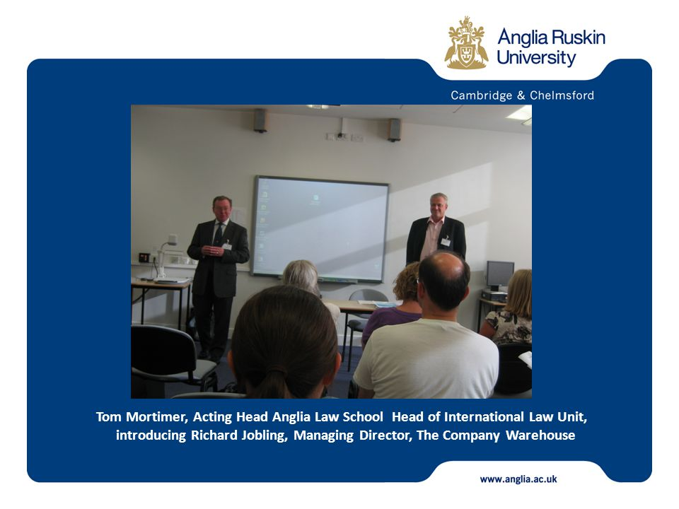 Tom Mortimer, Acting Head Anglia Law School Head of International Law Unit, introducing Richard Jobling, Managing Director, The Company Warehouse