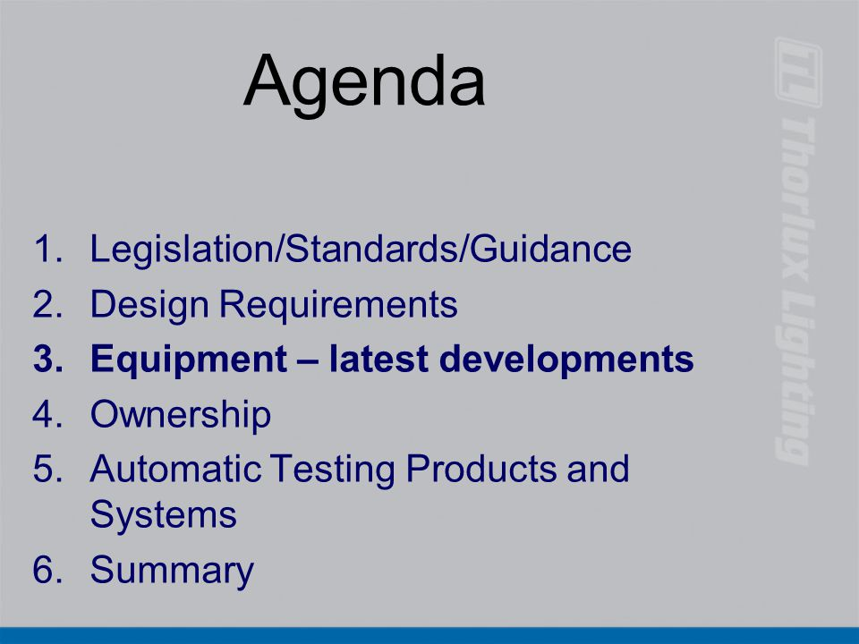 Agenda 1.Legislation/Standards/Guidance 2.Design Requirements 3.Equipment – latest developments 4.Ownership 5.Automatic Testing Products and Systems 6