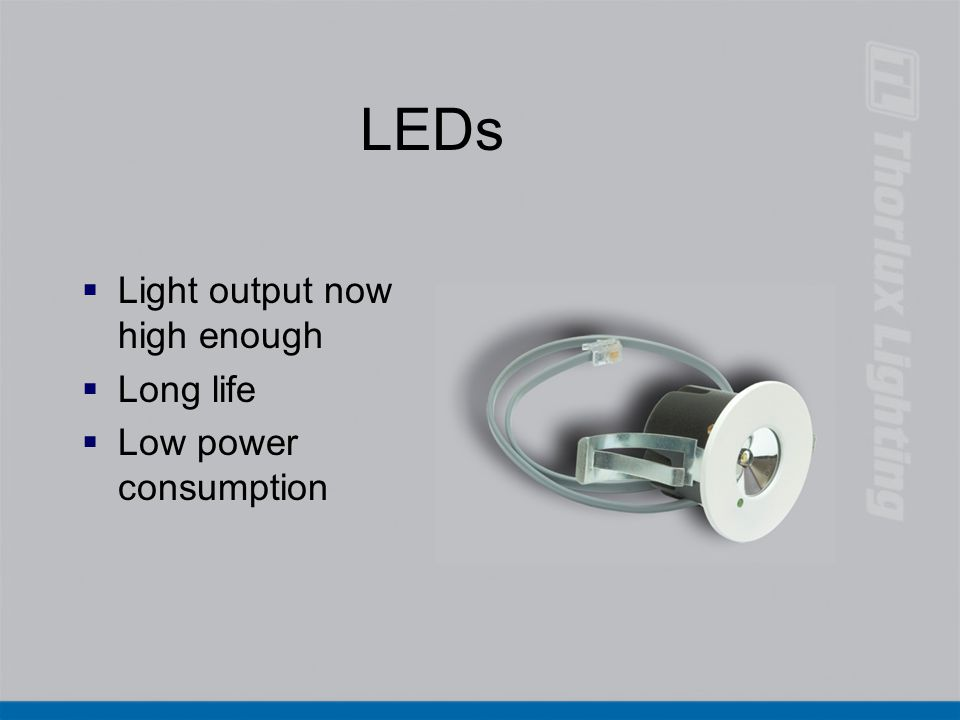 LEDs  Light output now high enough  Long life  Low power consumption