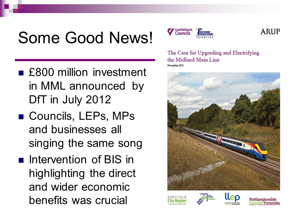 Some Good News! £800 million investment in MML announced by DfT in July 2012 Councils, LEPs, MPs and businesses all singing the same song Intervention