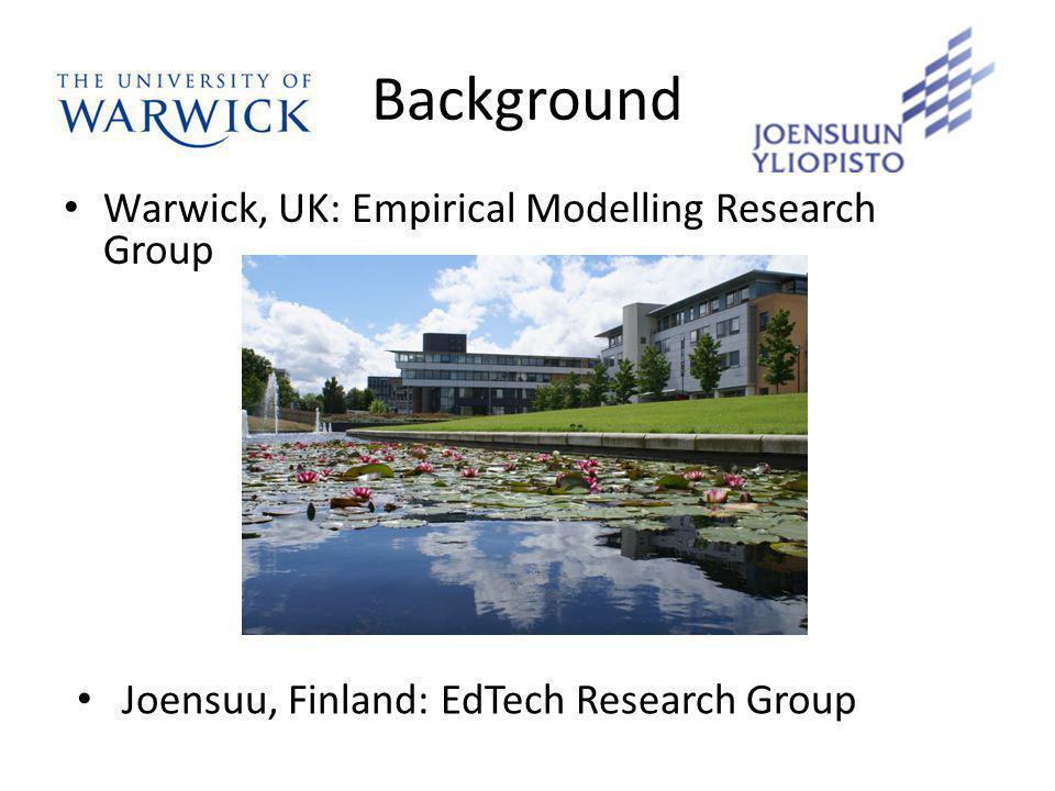 Background Warwick, UK: Empirical Modelling Research Group Joensuu, Finland: EdTech Research Group