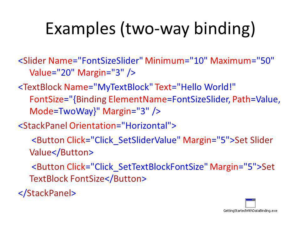 Examples (two-way binding) Set Slider Value Set TextBlock FontSize