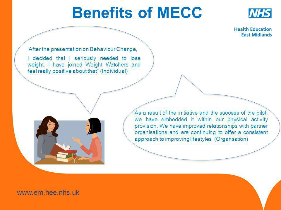 www.hee.nhs.uk www.em.hee.nhs.uk Benefits of MECC 'After the presentation on Behaviour Change, I decided that I seriously needed to lose weight.