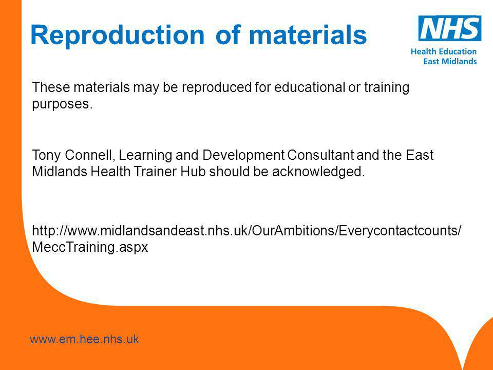 www.hee.nhs.uk www.em.hee.nhs.uk Reproduction of materials These materials may be reproduced for educational or training purposes.