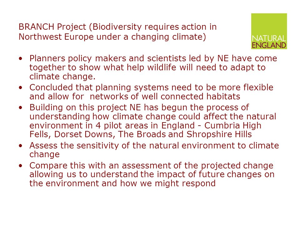 BRANCH Project (Biodiversity requires action in Northwest Europe under a changing climate) Planners policy makers and scientists led by NE have come together to show what help wildlife will need to adapt to climate change.