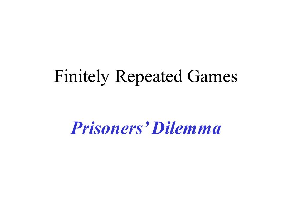 5 -20 -5 y n Y N 0000 Y N -20 5 1 22 The Prisoners' Dilemma A game of Perfect Information Player 1 plays y and player 2 plays Y if y and Y if n at the only Nash Equilibrium Y y stand for compete N n stand for collude Game 2