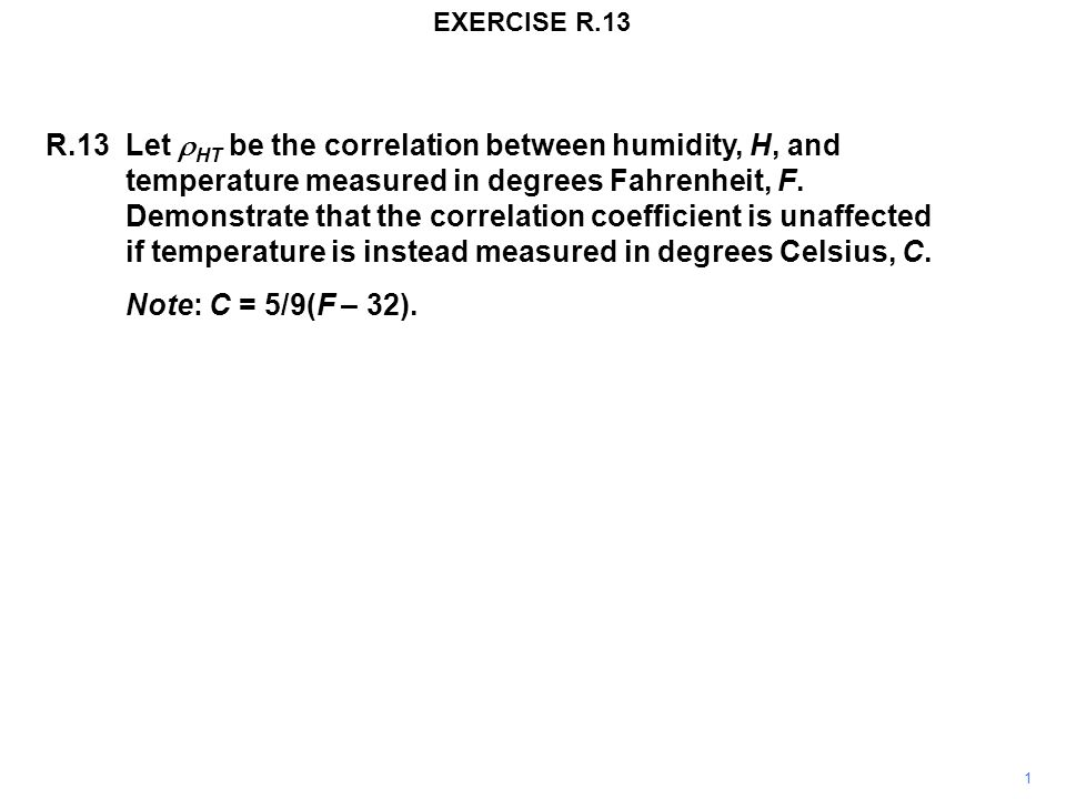 EXERCISE R.13 R.13Let  HT be the correlation between humidity, H, and temperature measured in degrees Fahrenheit, F.