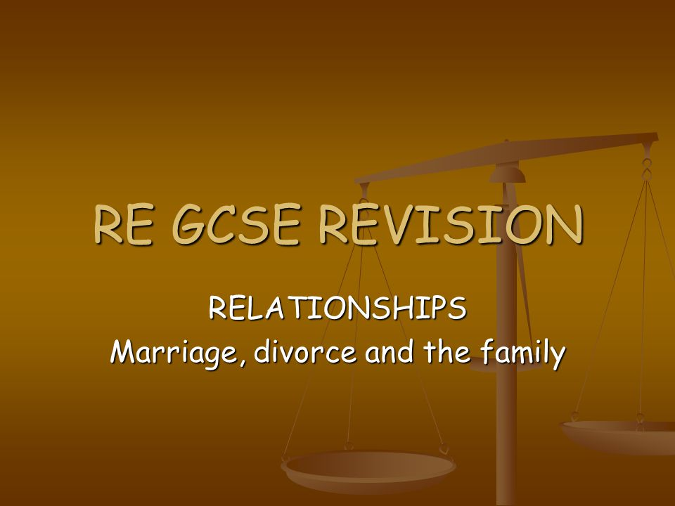 RE GCSE REVISION RELATIONSHIPS Marriage, divorce and the family