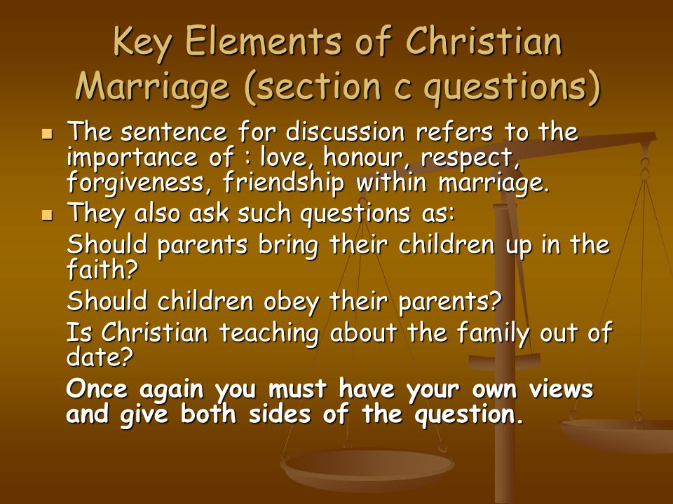 Key Elements of Christian Marriage (section c questions) The sentence for discussion refers to the importance of : love, honour, respect, forgiveness,